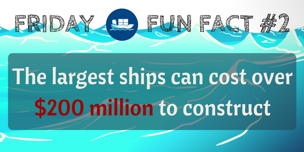 Friday Fun Fact #2: The largest ships can cost over $200 million to construct