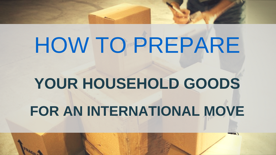 Advice on how to prepare your household goods properly for an international move