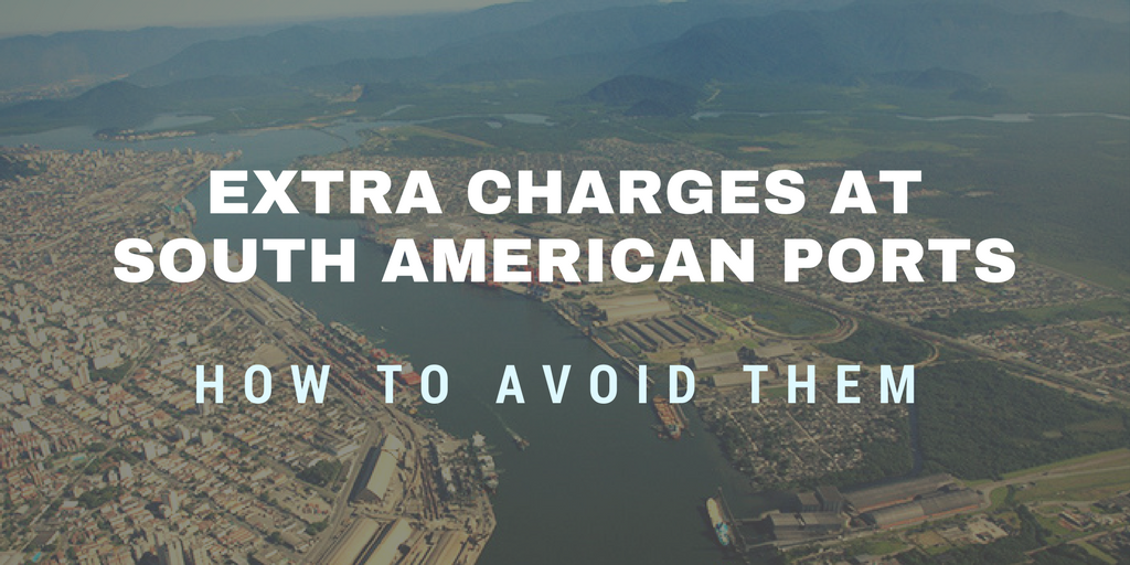 Tips on avoiding extra charges at South American ports
