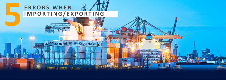 5 errors that can cost you dearly when exporting or importing