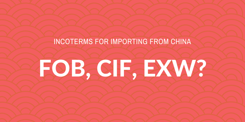Importing from China: FOB, CIF, or EXW Incoterm?