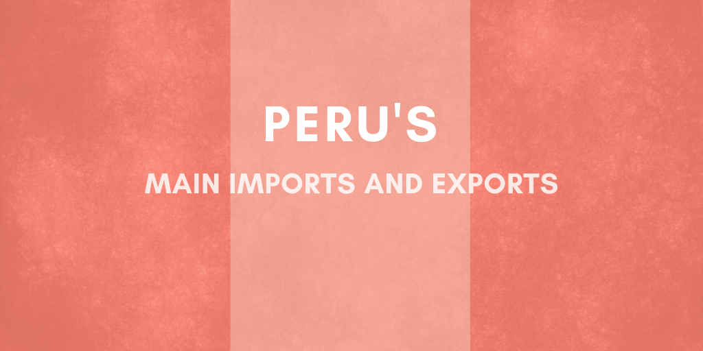 What are Peru's Main Exports and Imports?