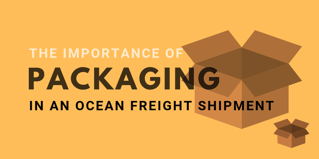 The importance of proper packaging in an ocean freight shipment