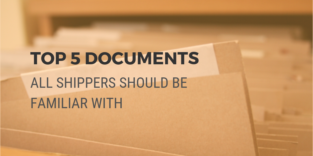 Top 5 shipping documents all shippers should be familiar with