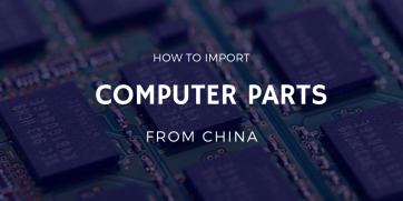 How to import computer parts from China