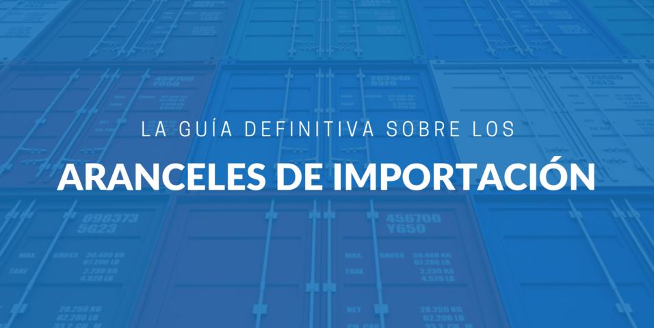 La guía definitiva sobre los aranceles de importación | iContainers
