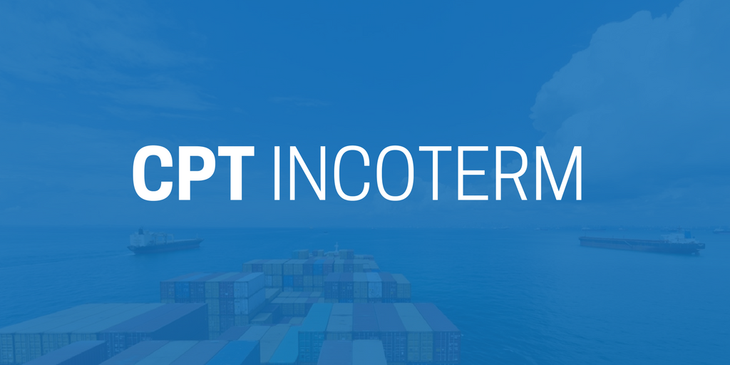 Incoterm CPT (Carriage Paid To) - Uso y Significado