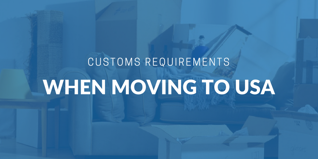 Customs requirements when moving to USA