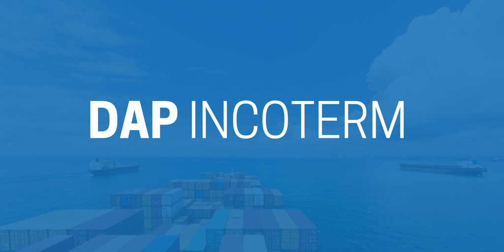 DAP Incoterm (Delivered at Place) - Use and Meaning