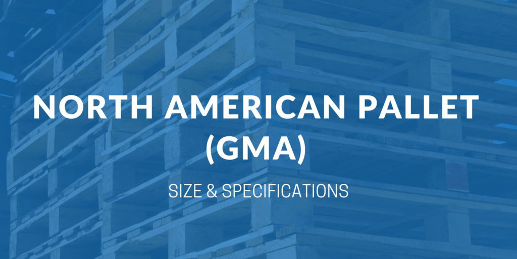 North American Pallet (GMA): Sizes and Specifications