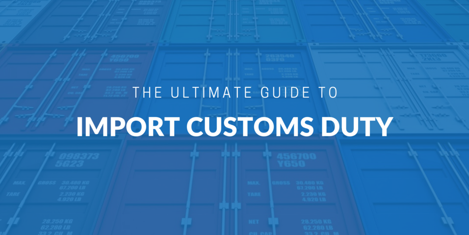 The ultimate guide to import custom duty