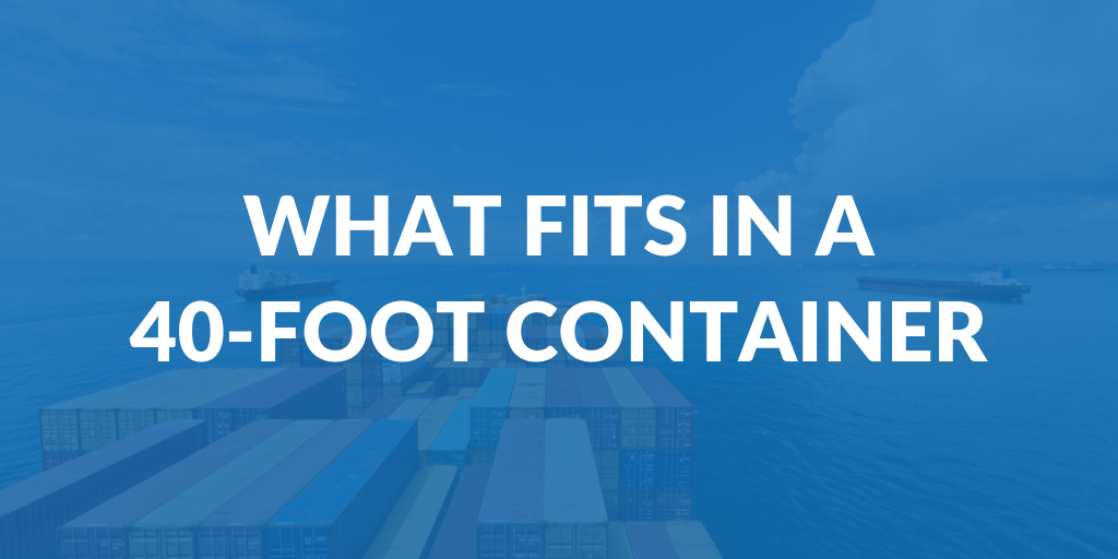 What Fits in a 40-Foot Shipping Container?