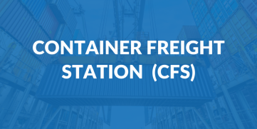 What is a Container Freight Station or CFS?